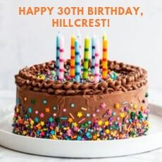 HAPPY 30th BIRTHDAY HILLCREST!